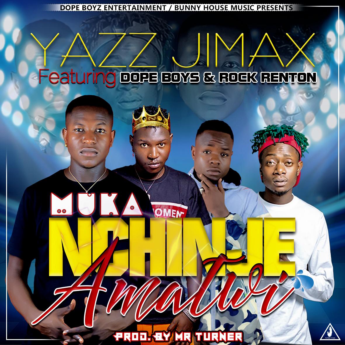 Yazz Jimax Ft. Dope Boys & Rock Renton - Mukanchinje Amatwi