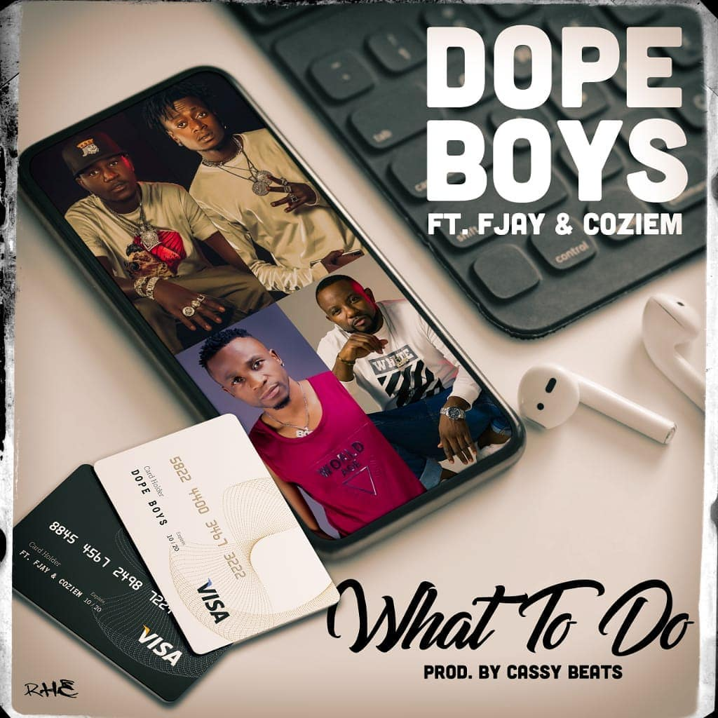 "Dope Boys ft. F Jay x Coziem – ""What To Do"""