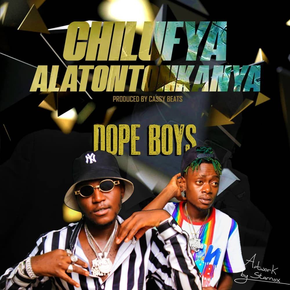 Dope Boys – Chilufya Alatontonkanya