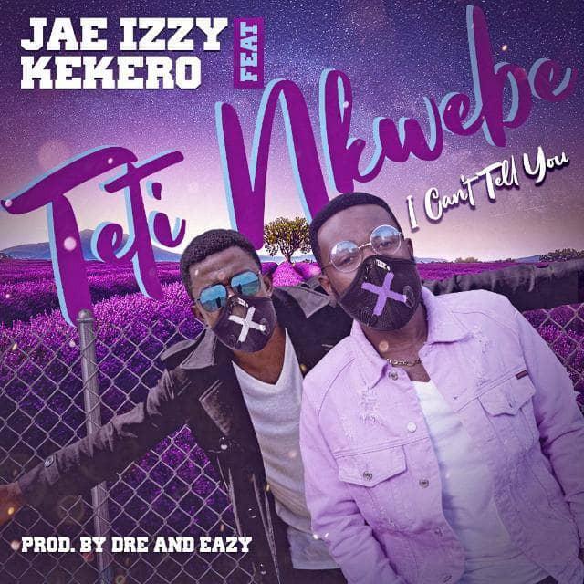 Jae Izzy Ft. Kekero – Teti Nkwebe (I Can't Tell You)