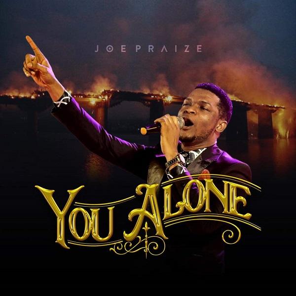 Joe Praize – You Alone