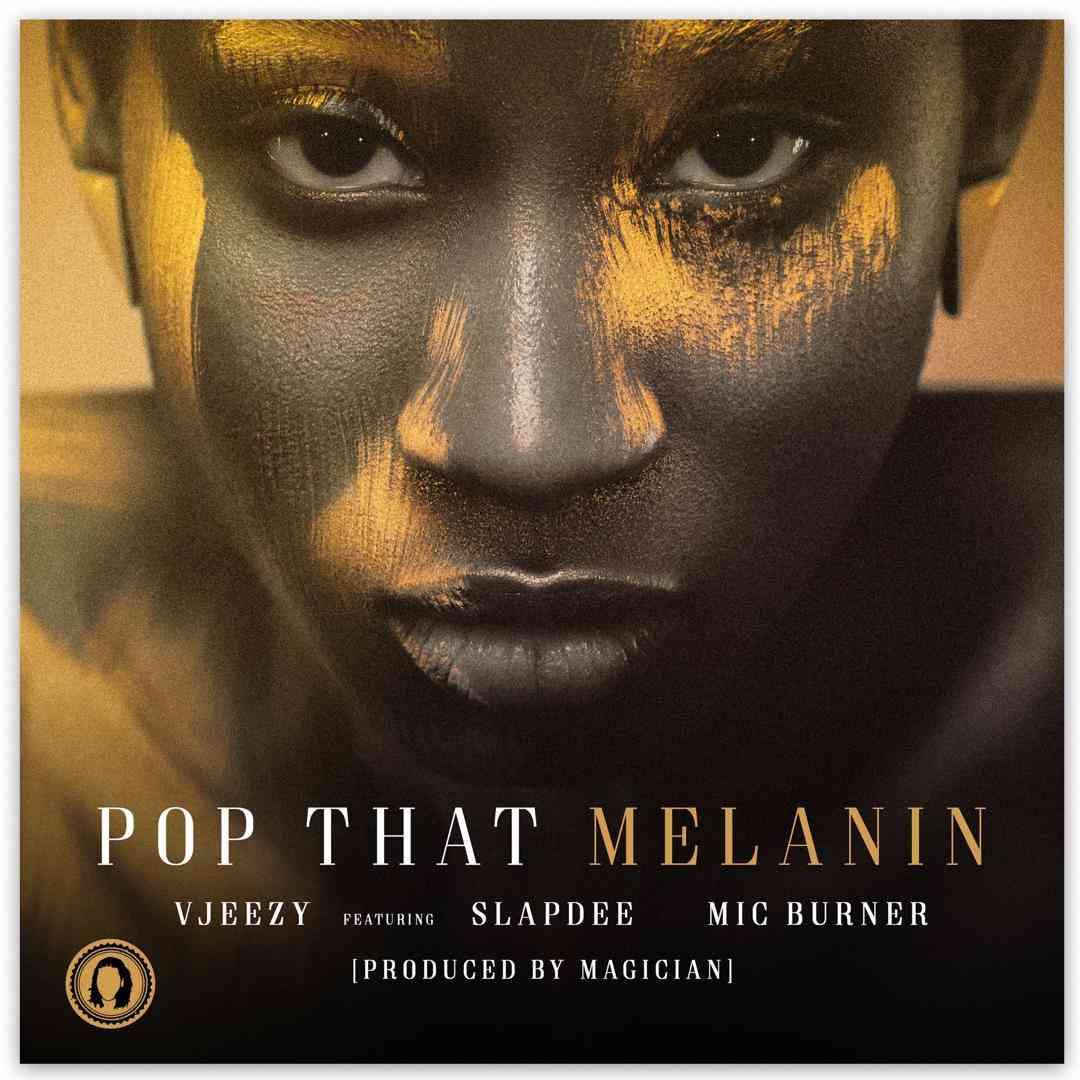 "VJeezy ft. Slap Dee and Mic Burner – ""Pop That Melanin"""