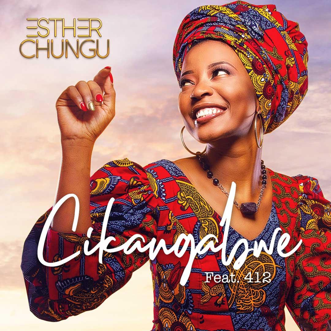 Esther Chungu Ft. 412 - 'Chikangabwe'